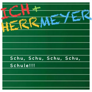 Cover ICH & HERR MEYER Schu, Schu, Schu, Schu, Schule